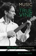 Music from the True Vine: Mike Seeger's Life and Musical Journey