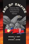 Arc of Empire: America's Wars in Asia from the Philippines to Vietnam (H. Eugene and Lillian...
