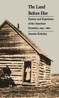 Land Before Her Fantasy and Experience of the American Frontiers, 1630-1860