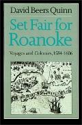 Set Fair for Roanoke Voyages and Colonies 1584-1606