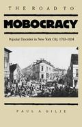 Road to Mobocracy Popular Disorder in New York City, 1763-1834