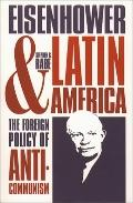 Eisenhower and Latin America The Foreign Policy of Anticommunism