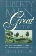 Liberty Men and Great Proprietors The Revolutionary Settlement on the Maine Frontier, 1760-1820
