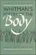 Whitman's Poetry of the Body Sexuality, Politics, and the Text
