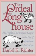 Ordeal of the Longhouse The Peoples of the Iroquois League in the Era of European Colonization