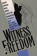 Witness for Freedom African American Voices on Race, Slavery, and Emancipation