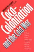 Coca-Colonization and the Cold War The Cultural Mission of the United States in Austria Afte...