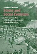 States and Social Evolution Coffee and the Rise of National Governments in Central America