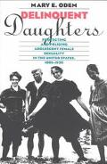 Delinquent Daughters Protecting and Policing Adolescent Female Sexuality in the United State...