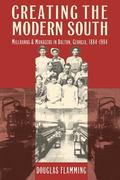 Creating the Modern South Millhands and Mangers in Dalton, Georgia, 1884-1984