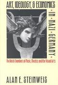 Art, Ideology, & Economics in Nazi Germany The Reich Chambers of Music, Theater, and the Vis...