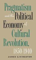 Pragmatism and the Political Economy of Cultural Revolution, 1850-1940