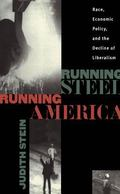 Running Steel, Running America Race, Economic Policy, and the Decline of Liberalism