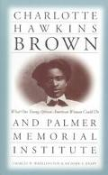 Charlotte Hawkins Brown & Palmer Memorial Institute What One Young African American Woman Co...
