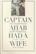 Captain Ahab Had a Wife New England Women and the Whalefishery, 1720-1870