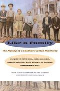 Like a Family The Making of a Southern Cotton Mill World