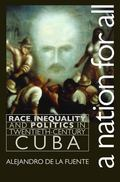 Nation for All Race, Inequality, and Politics in Twentieth-Century Cuba