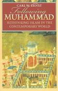 Following Muhammad: Rethinking Islam in the Contemporary World (Islamic Civilization and Mus...