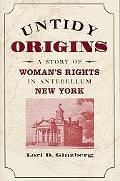 Untidy Origins A Story Of Woman's Rights In Antebellum New York