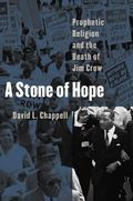 Stone of Hope Prophetic Religion And the Death of Jim Crow