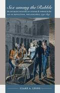 Sex Among the Rabble An Intimate History of Gender & Power in the Age of Revolution, Philade...