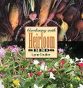 Gardening With Heirloom Seeds Tried-and-true Flowers, Fruits, And Vegetables for a New Gener...