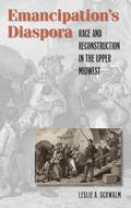 Emancipation's Diaspora: Race and Reconstruction in the Upper Midwest (John Hope Franklin Se...