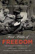 First Fruits of Freedom: The Migration of Former Slaves and Their Search for Equality in Wor...