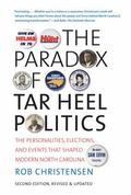 Paradox of Tar Heel Politics : The Personalities, Elections, and Events That Shaped Modern N...