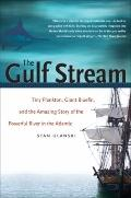 Gulf Stream : Tiny Plankton, Giant Bluefin, and the Amazing Story of the Powerful River in t...