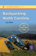 Backpacking North Carolina: The Definitive Guide to 43 Can't-Miss Trips from Mountains to Se...