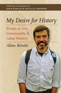 My Desire for History : Essays in Gay, Community, and Labor History