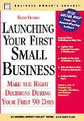 Launching Your First Small Business: Make the Right Decisions During Your First 90 Days
