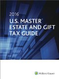 U.S. Master Estate and Gift Tax Guide (2016) (U.S. Master Estate and Girft Tax Guide)