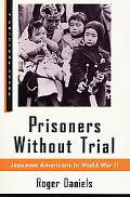 Prisoners Without Trial : Japanese Americans in World War II: Japanese Americans in World Wa...