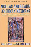 Mexican Americans, American Mexicans From Conquistadors to Chicanos