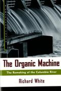 Organic Machine The Remaking of the Columbia River