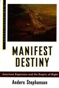 Manifest Destiny American Expansionism and the Empire of Right