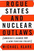 Rogue States and Nuclear Outlaws America's Search for a New Foreign Policy