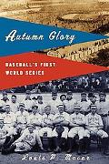 Autumn Glory Baseball's First World Series