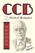 CCB The Life And Century Of Charles C. Burlingham, New York's First Citizen 1858-1959