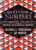 A Question of Numbers: High Migration, Low Fertility, and the Politics of National Identity
