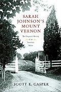 Sarah Johnson's Mount Vernon The Forgotten History of an American Shrine