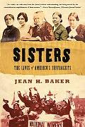 Sisters The Lives of America's Suffragists