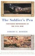 Soldier's Pen Firsthand Impressions of the Civil War