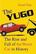 Yugo : The Rise and Fall of the Worst Car in History