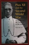 Pius XII and the Second World War According to the Archives of the Vatican
