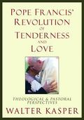 Pope Francis' Revolution of Tenderness and Love : Theological and Pastoral Perspectives