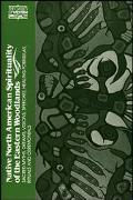 Native North American Spirituality of the Eastern Woodlands Sacred Myths, Dreams, Visions, S...
