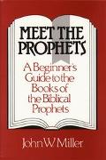 Meet the Prophets A Beginner's Guide to the Books of the Biblical Prophets, Their Meaning Th...